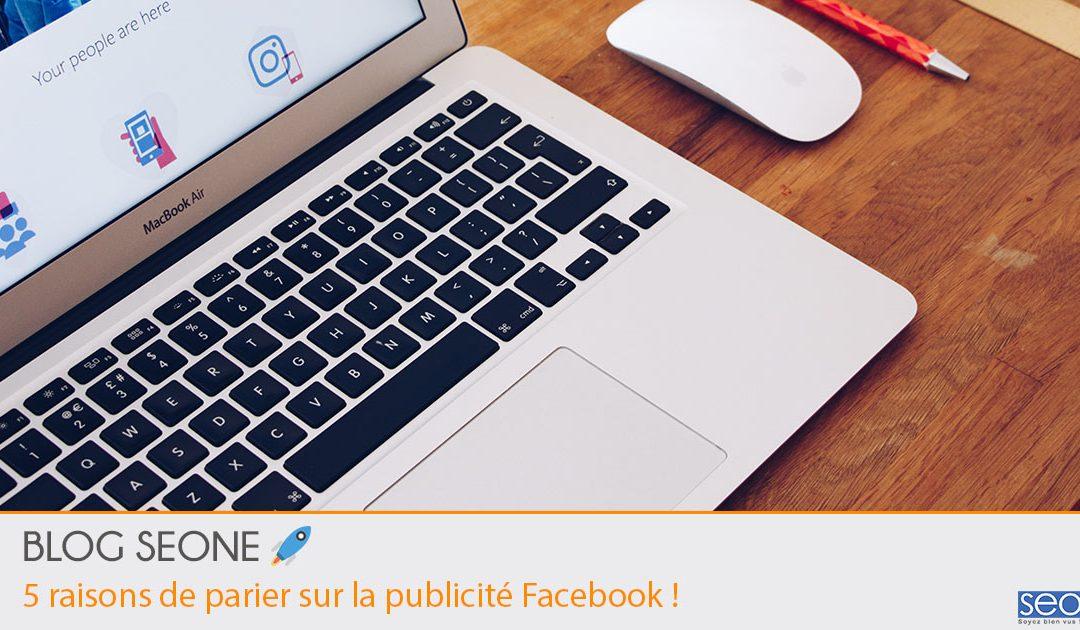 5 raisons de parier sur la publicité Facebook!