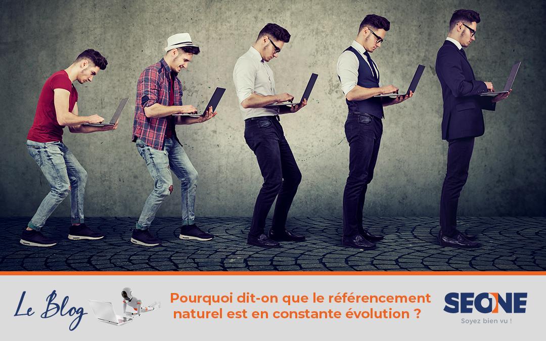 Pourquoi dit-on que le référencement naturel est en constante évolutions ?